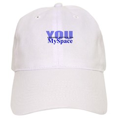 You looked better on MySpace Baseball Cap
