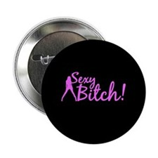 """Sexy Bitch Button"