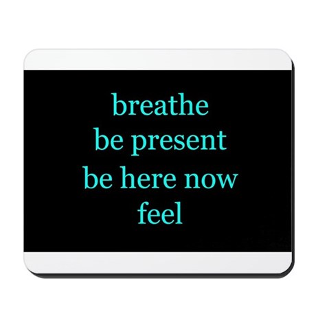 Breathe Be Here Now 001 Mousepad