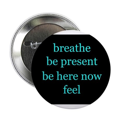 "Breathe Be Here Now 001 2.25"" Button"