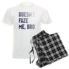 Doesn't faze me, bro Pajamas