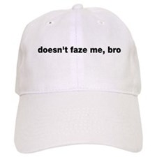 Doesn't faze me, bro Baseball Cap