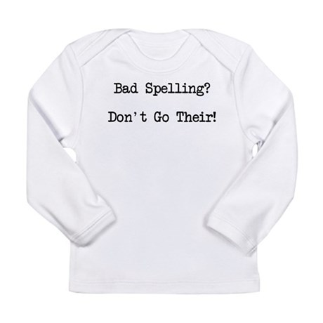 Bad Spelling Don't Go Their Long Sleeve Infant T-S