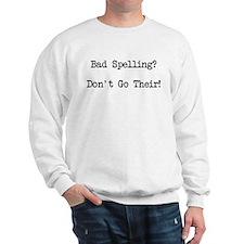 Bad Spelling Don't Go Their Sweatshirt
