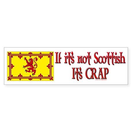 IF IT'S NOT SCOTTISH IT'S CRAP bumper sticker