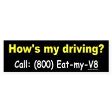 HOW'S MY DRIVING? EAT-MY-V8 bumper sticker
