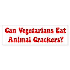 CAN VEGETARIANS EAT ANIMAL CRACKERS?bumper sticker