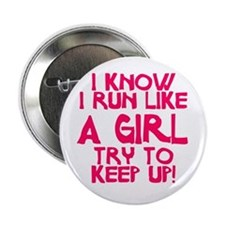 "I know I run like a girl 2.25"" Button"