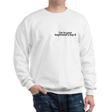 I'm in your boyfriend's top 8 Sweatshirt