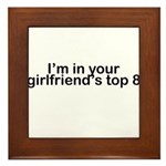 I'm in your girlfriend's top 8 Framed Tile