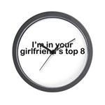 I'm in your girlfriend's top 8 Wall Clock