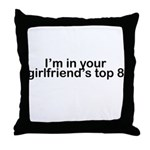 I'm in your girlfriend's top 8 Throw Pillow
