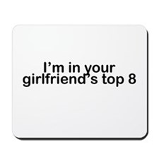 I'm in your girlfriend's top 8 Mousepad
