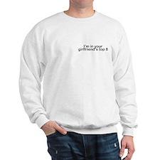 I'm in your girlfriend's top 8 Sweatshirt