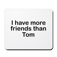 I have more friends than Tom Mousepad