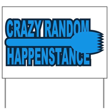 Crazy Random Happenstance Yard Sign