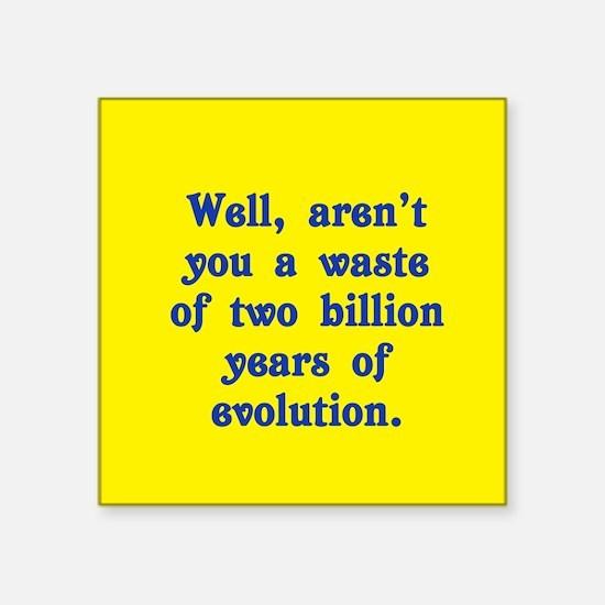 "Billion Years of Evolution Square Sticker 3"" x 3"""