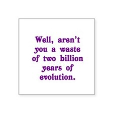 "Billion Years of Evolution Square Sticker 3"" x 3"""