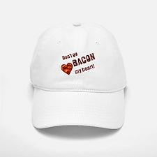 Dont go bacon my heart Baseball Baseball Baseball Cap