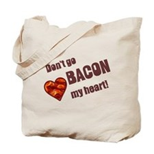 Dont go bacon my heart Tote Bag