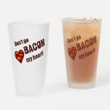 Dont go bacon my heart Drinking Glass