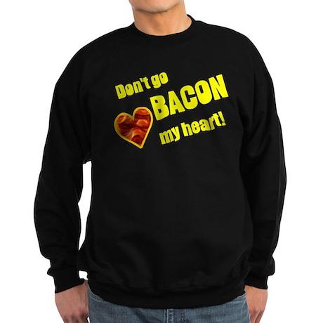 Dont go bacon my heart! Sweatshirt