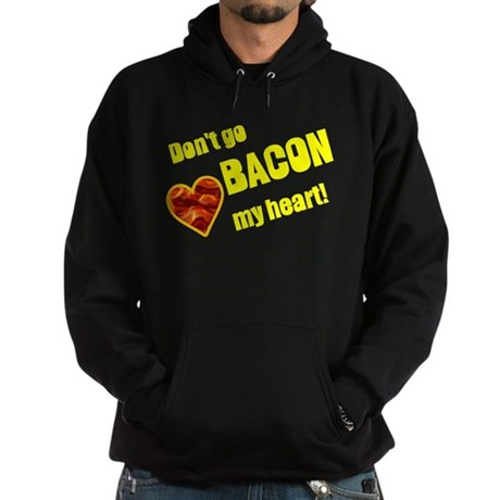 Dont go bacon my heart! Hoodie