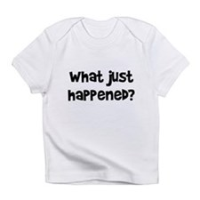 What Just Happened? Infant T-Shirt