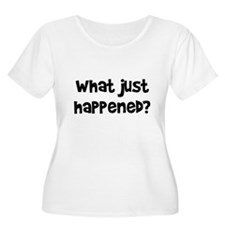 What Just Happened? T-Shirt