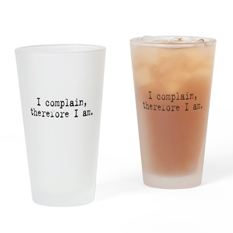 I complain, therefore I am Drinking Glass