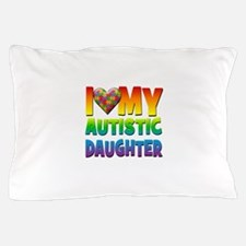 I Love My Autistic Daughter Pillow Case