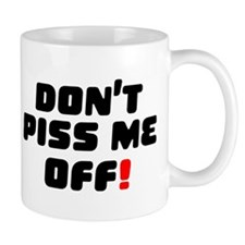 DONT PISS ME OFF! Small Mug