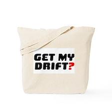 GET MY DRIFT Tote Bag