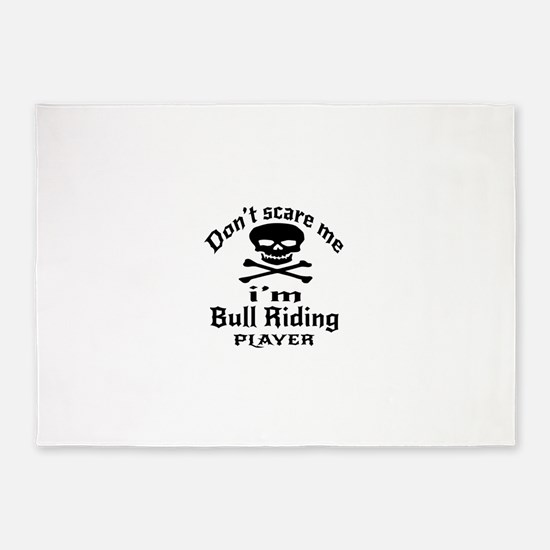 Do Not Scare Me I Am Bull Riding Pl 5'x7'Area Rug