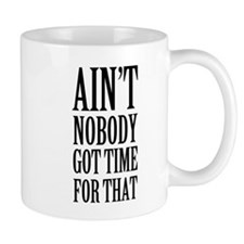Aint nobody got time for that Small Mugs