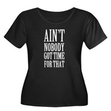 Nobody got time for that Plus Size T-Shirt