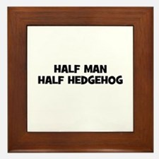 Half Man~Half Hedgehog Framed Tile