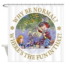 MAD HATTER - WHY BE NORMAL? Shower Curtain