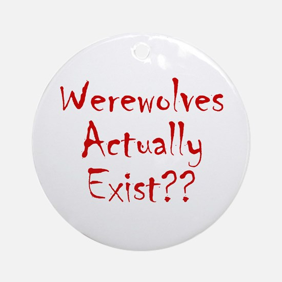 Werewolves Actually Exist Ornament (Round)