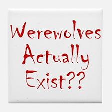 Werewolves Actually Exist Tile Coaster