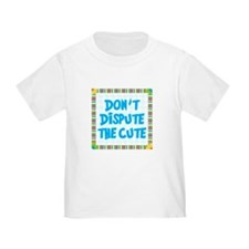 Don't Dispute The Cute T