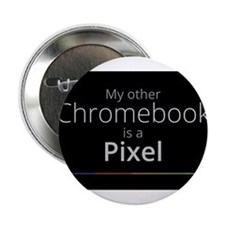 """My Other Chromebook Is A Pixel 2.25"""" Button"""