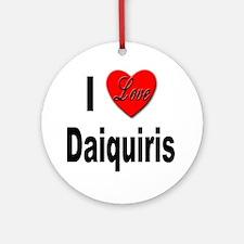 I Love Daiquiris Ornament (Round)