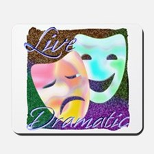 Live Dramatic Thespian Drama Mousepad