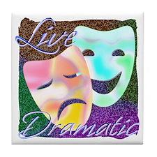 Live Dramatic Thespian Drama Tile Coaster