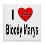I Love Bloody Marys Tile Coaster