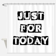 Just For Today #2 Shower Curtain