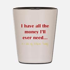 Don't Need Money Shot Glass