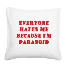 Hates Me Because I'm Paranoid Square Canvas Pillow