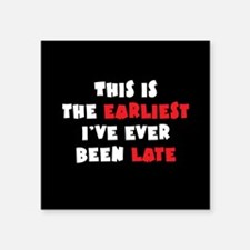 """Earliest I've Been Late Square Sticker 3"""" x 3"""""""
